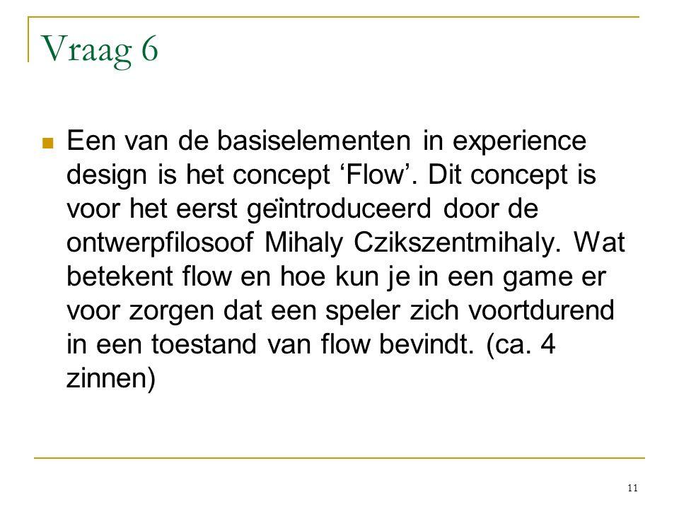 Vraag 6 Een van de basiselementen in experience design is het concept 'Flow'.