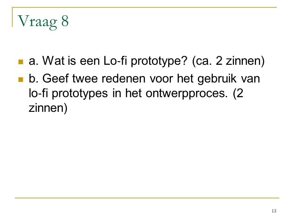Vraag 8 a. Wat is een Lo ‐ fi prototype. (ca. 2 zinnen) b.