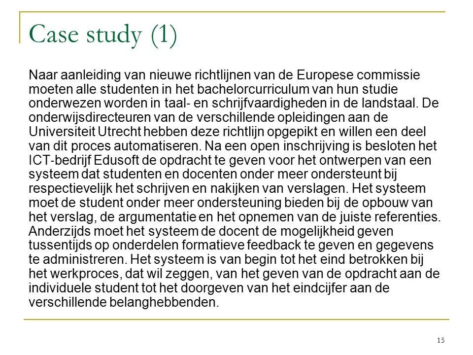 Case study (1) Naar aanleiding van nieuwe richtlijnen van de Europese commissie moeten alle studenten in het bachelorcurriculum van hun studie onderwezen worden in taal ‐ en schrijfvaardigheden in de landstaal.