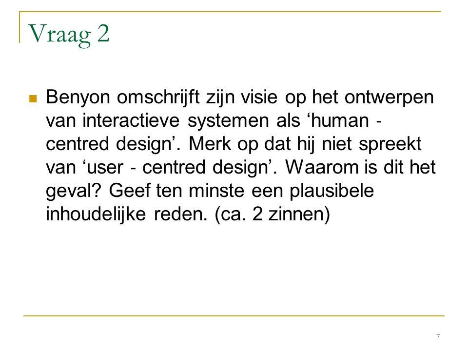 Vraag 2 Benyon omschrijft zijn visie op het ontwerpen van interactieve systemen als 'human ‐ centred design'.
