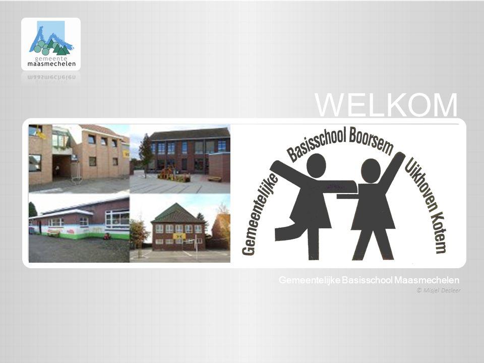 WELKOM © Misjel Decleer Gemeentelijke Basisschool Maasmechelen