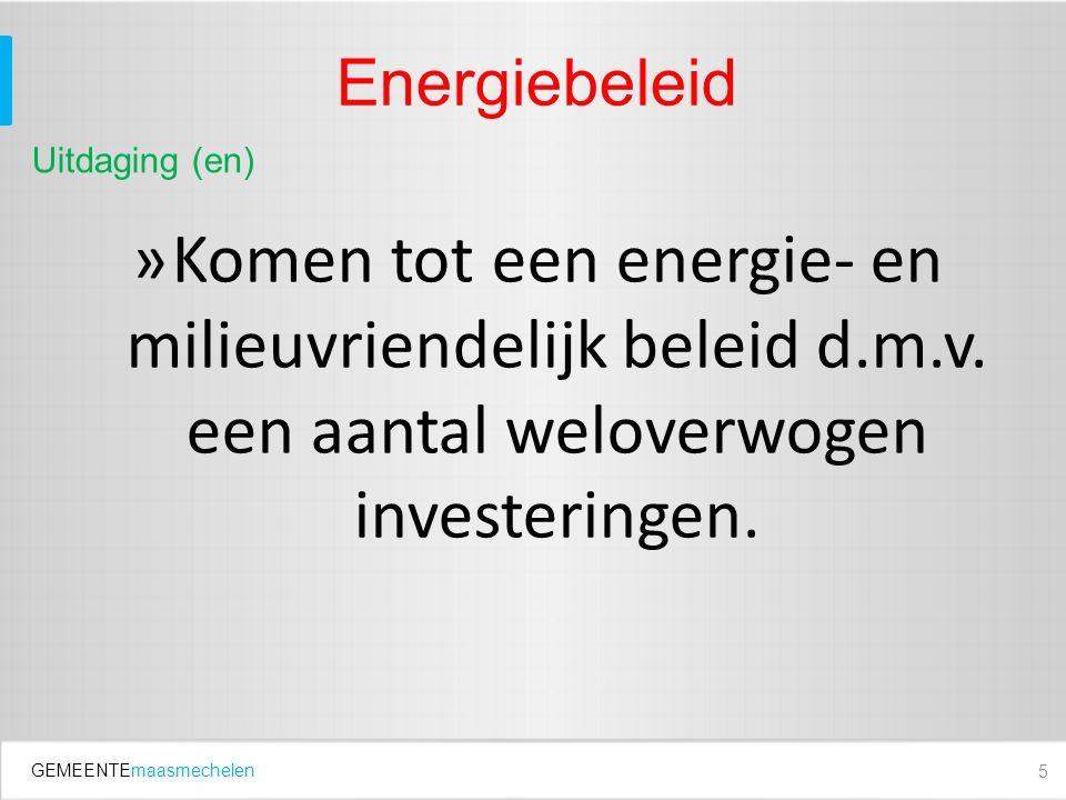 GEMEENTEmaasmechelen Energiebeleid »Komen tot een energie- en milieuvriendelijk beleid d.m.v.