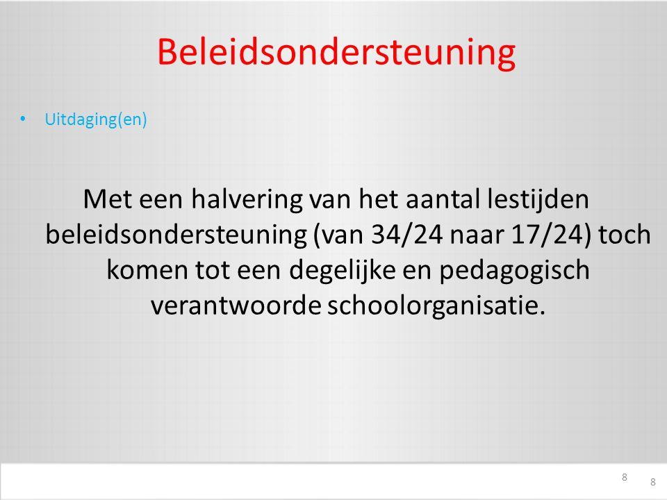 9 Beleidsondersteuning Uitdaging(en) De grootte van de kleuterklasjes is een zeer belangrijk item naar aanleiding van de nota van de Minister van Onderwijs nl.
