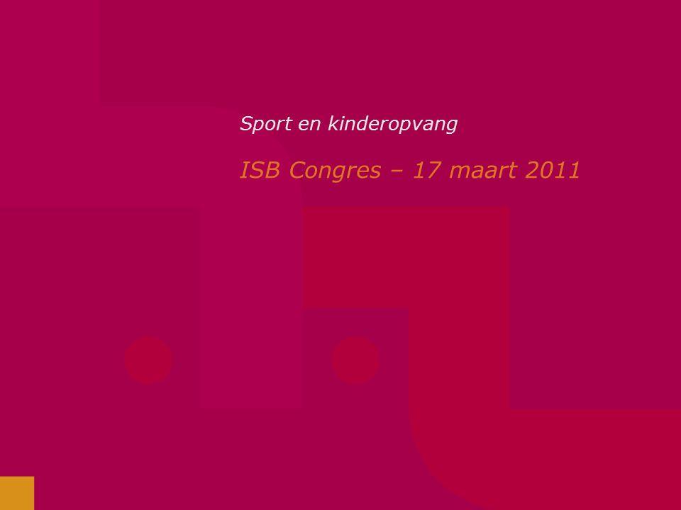 Sport en kinderopvang ISB Congres – 17 maart 2011