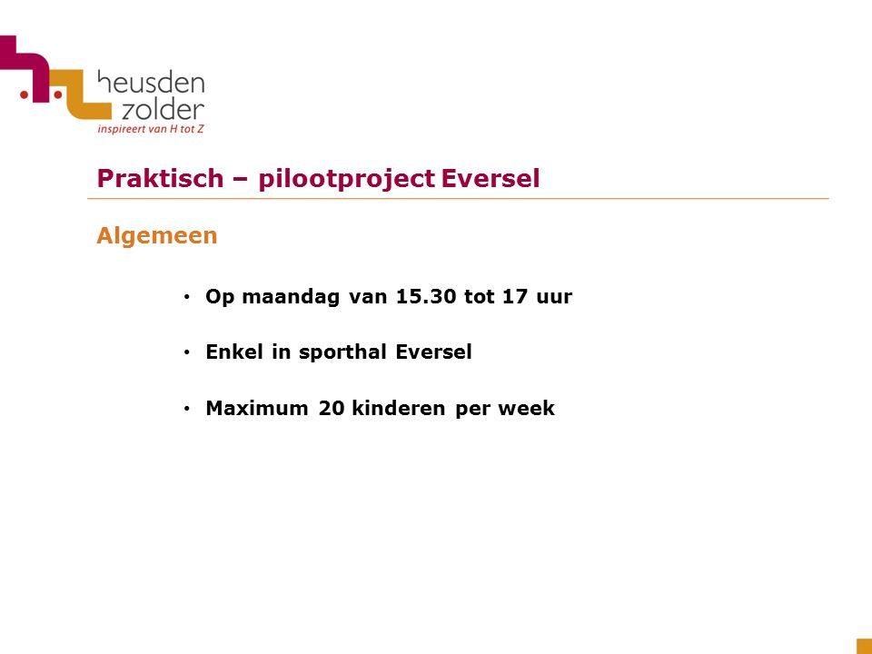 Praktisch – pilootproject Eversel Inschrijven Kinderen schrijven 1 week vooraf in bij de kinderopvang Bij kleine of grote aantallen verwittigt de opvang de dienst sport Kinderen betalen het gewone opvangtarief in Heusden- Zolder (0,92 eurocent per half uur)