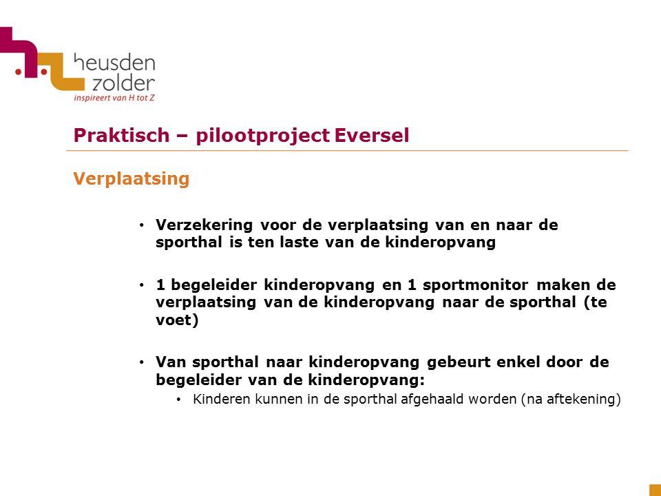 Praktisch – pilootproject Eversel Sportactiviteit zelf Sportclubs Vlabus Monitor via dienst sport Om de 5 weken krijgt men een andere sporttak aangeboden (initiatie) Rekening houden met publiek, bv.