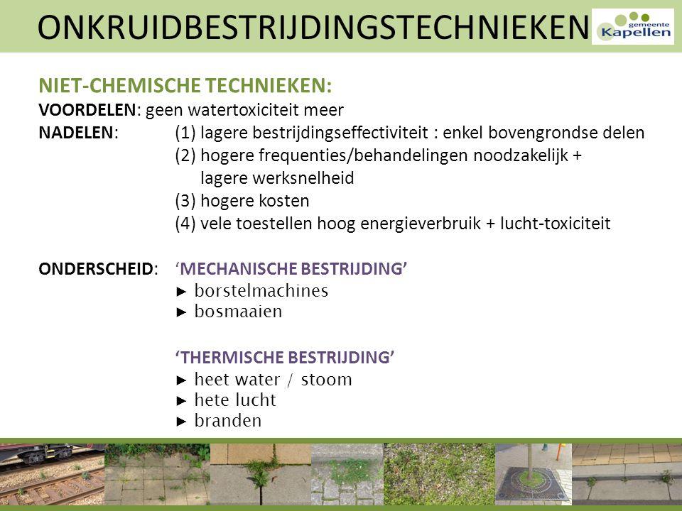 ONKRUIDBESTRIJDINGSTECHNIEKEN NIET-CHEMISCHE TECHNIEKEN: VOORDELEN: geen watertoxiciteit meer NADELEN: (1) lagere bestrijdingseffectiviteit : enkel bo