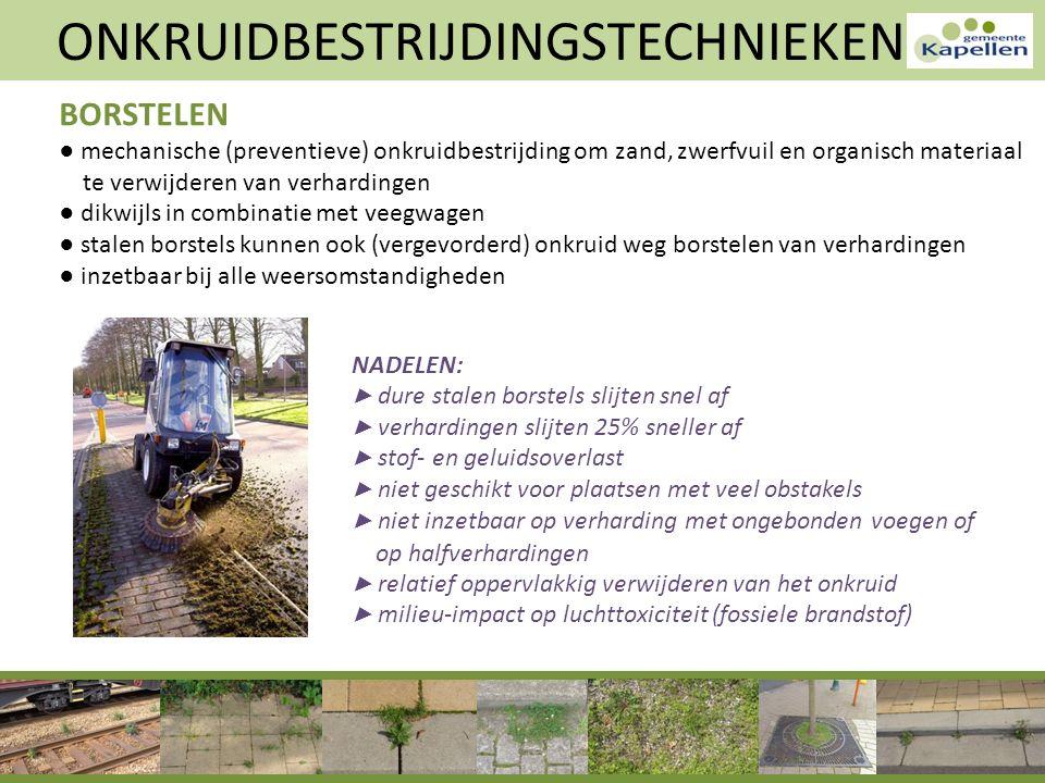 ONKRUIDBESTRIJDINGSTECHNIEKEN BORSTELEN ● mechanische (preventieve) onkruidbestrijding om zand, zwerfvuil en organisch materiaal te verwijderen van ve