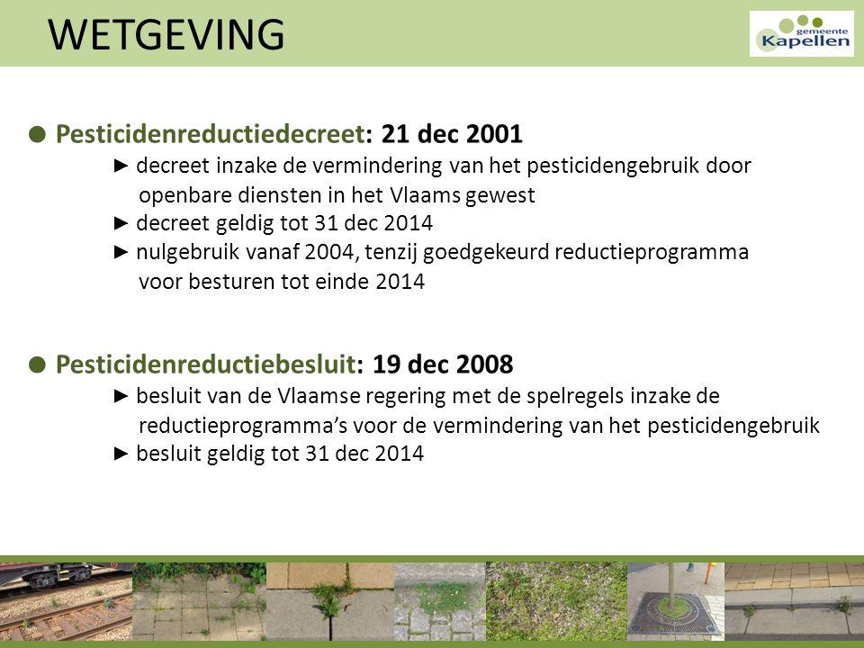● Pesticidenreductiedecreet: 21 dec 2001 ▶ decreet inzake de vermindering van het pesticidengebruik door openbare diensten in het Vlaams gewest ▶ decr