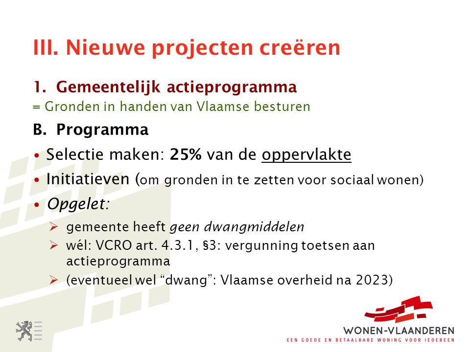 III. Nieuwe projecten creëren 1.Gemeentelijk actieprogramma = Gronden in handen van Vlaamse besturen B.Programma Selectie maken: 25% van de oppervlakt