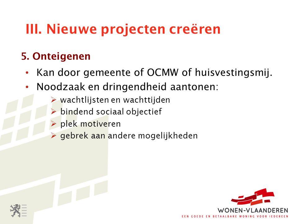 III. Nieuwe projecten creëren 5. Onteigenen Kan door gemeente of OCMW of huisvestingsmij.