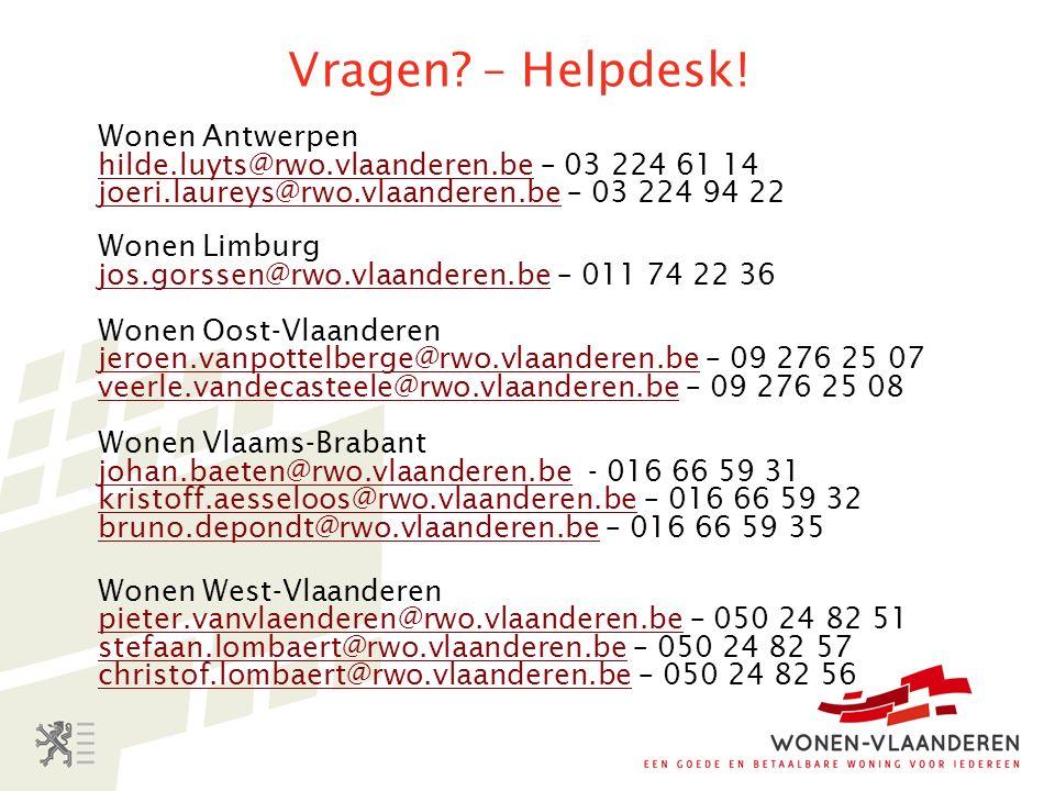 Vragen? – Helpdesk! Wonen Antwerpen hilde.luyts@rwo.vlaanderen.behilde.luyts@rwo.vlaanderen.be – 03 224 61 14 joeri.laureys@rwo.vlaanderen.bejoeri.lau