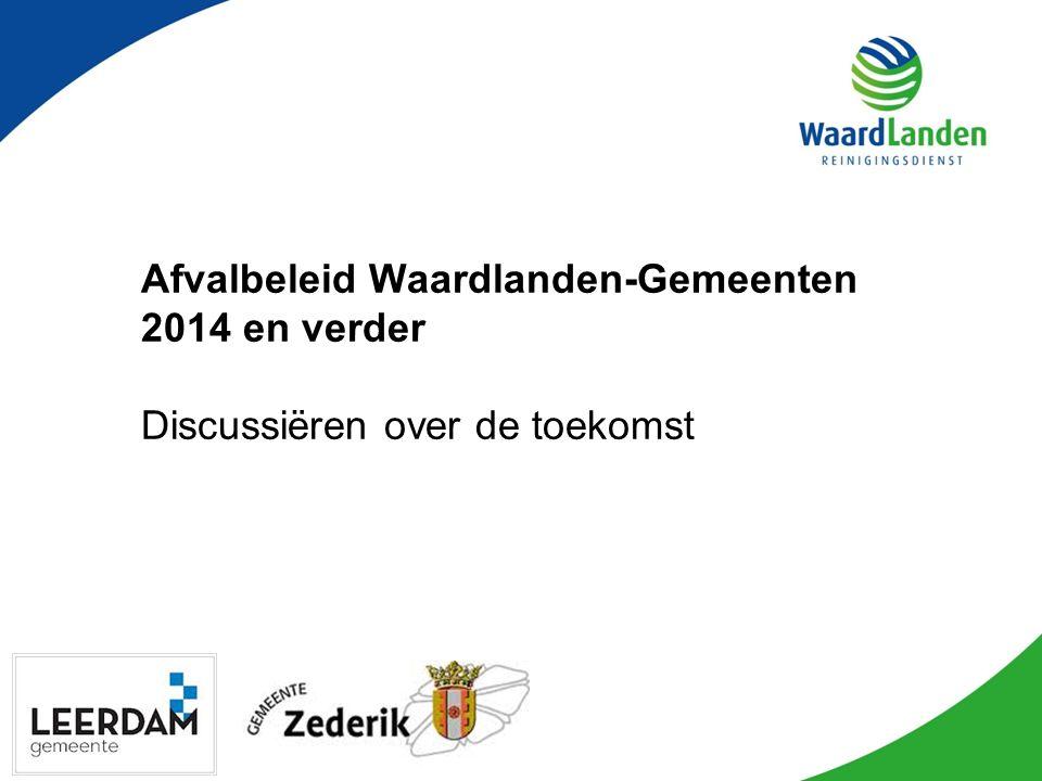 Afvalbeleid Waardlanden-Gemeenten 2014 en verder Discussiëren over de toekomst