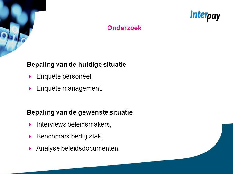 Onderzoek Bepaling van de huidige situatie  Enquête personeel;  Enquête management.