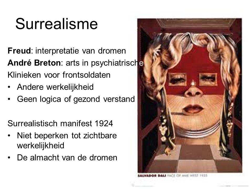 Surrealisme Freud: interpretatie van dromen André Breton: arts in psychiatrische Klinieken voor frontsoldaten Andere werkelijkheid Geen logica of gezond verstand Surrealistisch manifest 1924 Niet beperken tot zichtbare werkelijkheid De almacht van de dromen