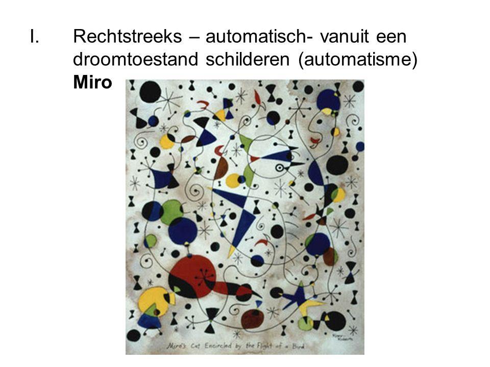I.Rechtstreeks – automatisch- vanuit een droomtoestand schilderen (automatisme) Miro