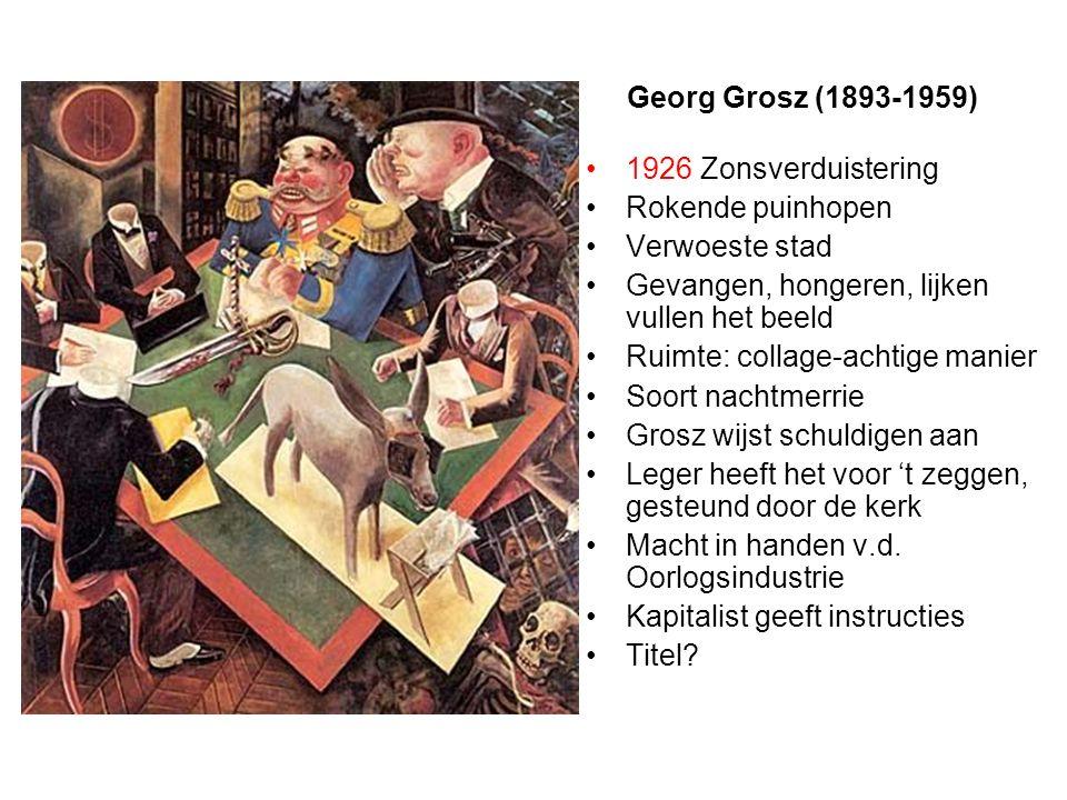 Georg Grosz (1893-1959) 1926 Zonsverduistering Rokende puinhopen Verwoeste stad Gevangen, hongeren, lijken vullen het beeld Ruimte: collage-achtige ma