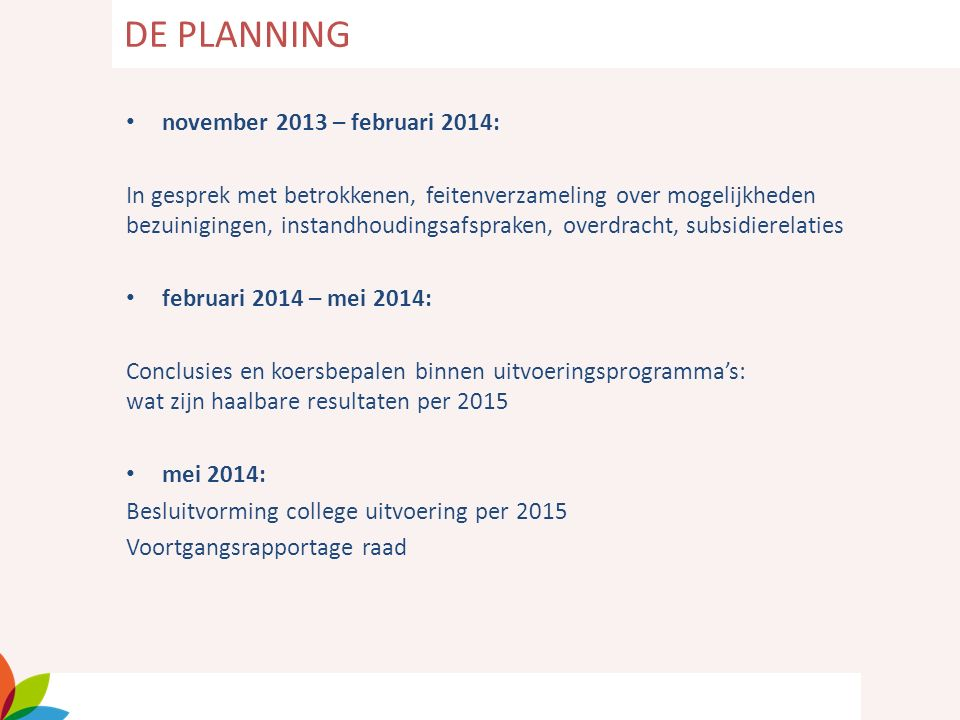 november 2013 – februari 2014: In gesprek met betrokkenen, feitenverzameling over mogelijkheden bezuinigingen, instandhoudingsafspraken, overdracht, s