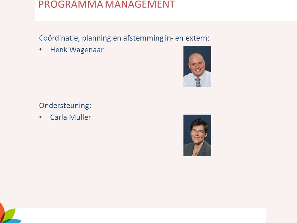 Coördinatie, planning en afstemming in- en extern: Henk Wagenaar Ondersteuning: Carla Muller PROGRAMMA MANAGEMENT