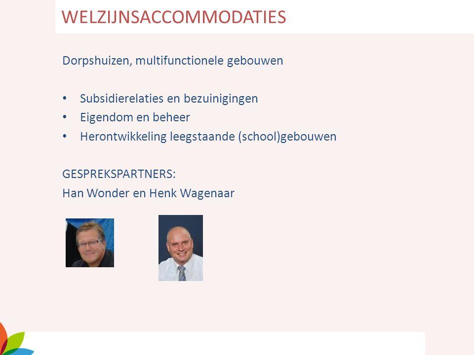 Dorpshuizen, multifunctionele gebouwen Subsidierelaties en bezuinigingen Eigendom en beheer Herontwikkeling leegstaande (school)gebouwen GESPREKSPARTN