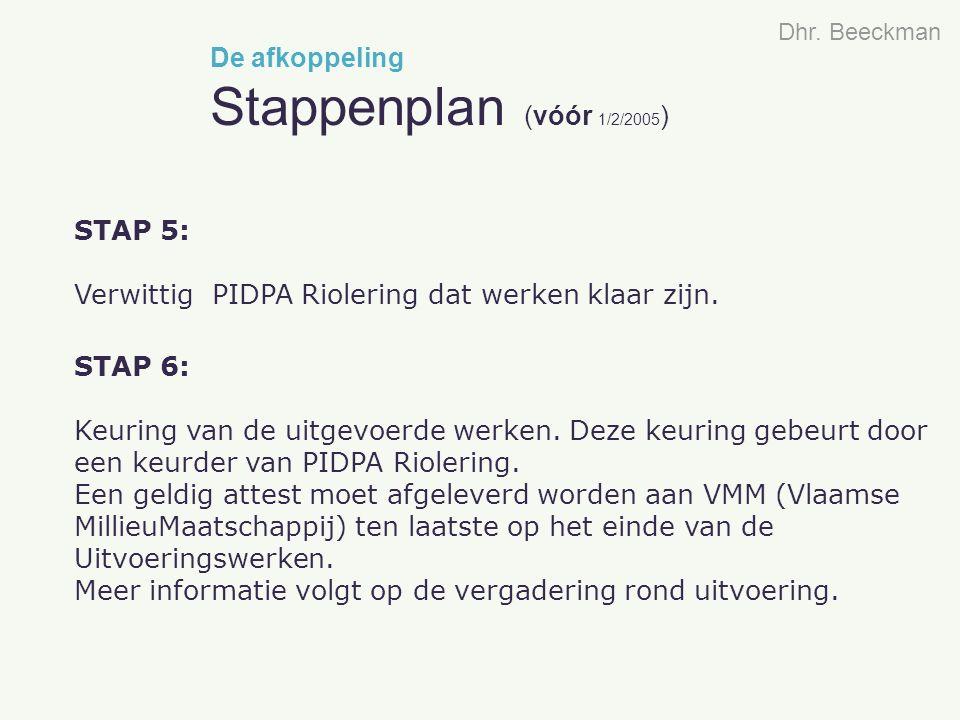 STAP 5: Verwittig PIDPA Riolering dat werken klaar zijn. STAP 6: Keuring van de uitgevoerde werken. Deze keuring gebeurt door een keurder van PIDPA Ri