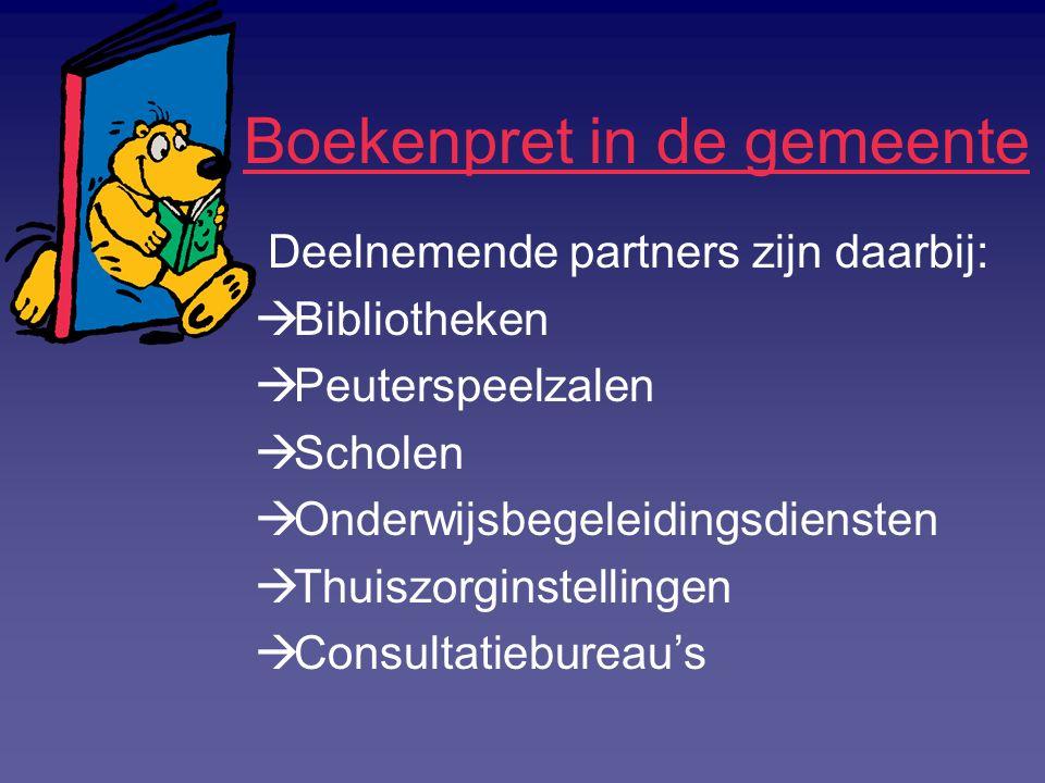 Boekenpret in de gemeente Deelnemende partners zijn daarbij:  Bibliotheken  Peuterspeelzalen  Scholen  Onderwijsbegeleidingsdiensten  Thuiszorgin