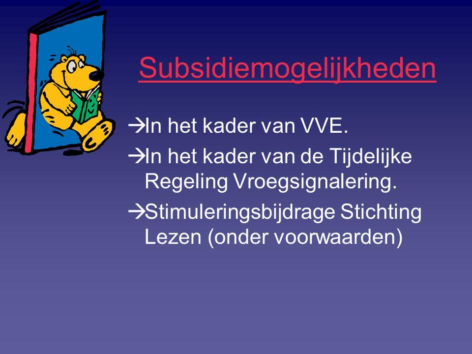 Subsidiemogelijkheden  In het kader van VVE.  In het kader van de Tijdelijke Regeling Vroegsignalering.  Stimuleringsbijdrage Stichting Lezen (onde