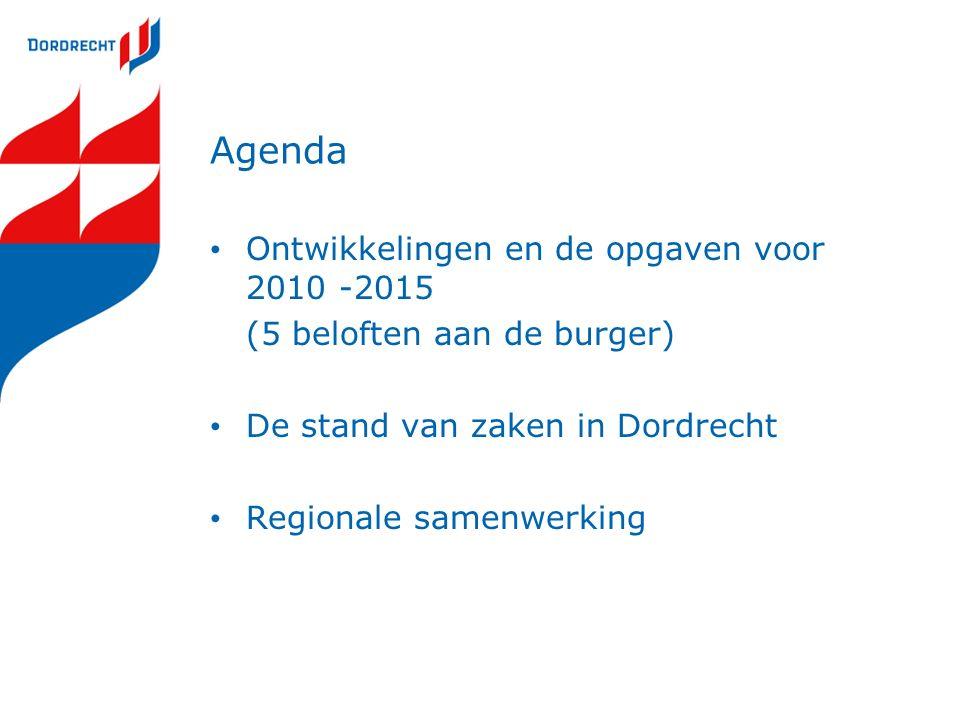 Agenda Ontwikkelingen en de opgaven voor 2010 -2015 (5 beloften aan de burger) De stand van zaken in Dordrecht Regionale samenwerking