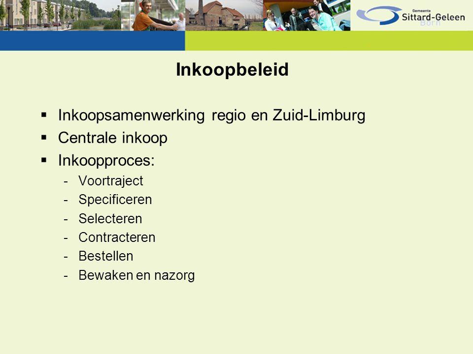 Inkoopbeleid  Inkoopsamenwerking regio en Zuid-Limburg  Centrale inkoop  Inkoopproces: -Voortraject -Specificeren -Selecteren -Contracteren -Bestellen -Bewaken en nazorg