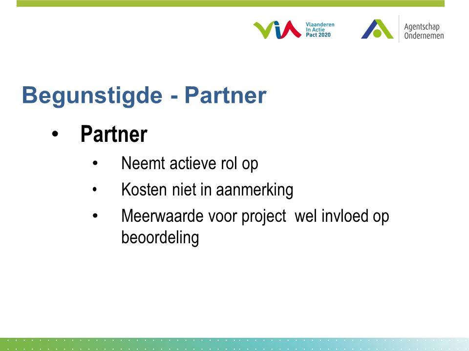 Begunstigde - Partner Partner Neemt actieve rol op Kosten niet in aanmerking Meerwaarde voor project wel invloed op beoordeling
