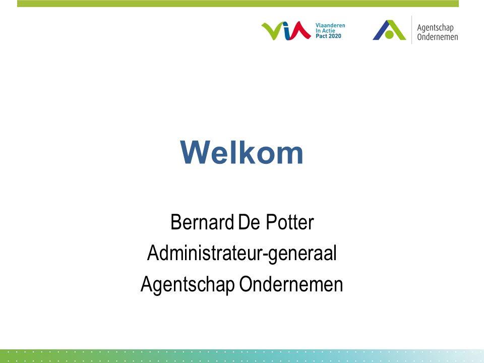 Welkom Bernard De Potter Administrateur-generaal Agentschap Ondernemen