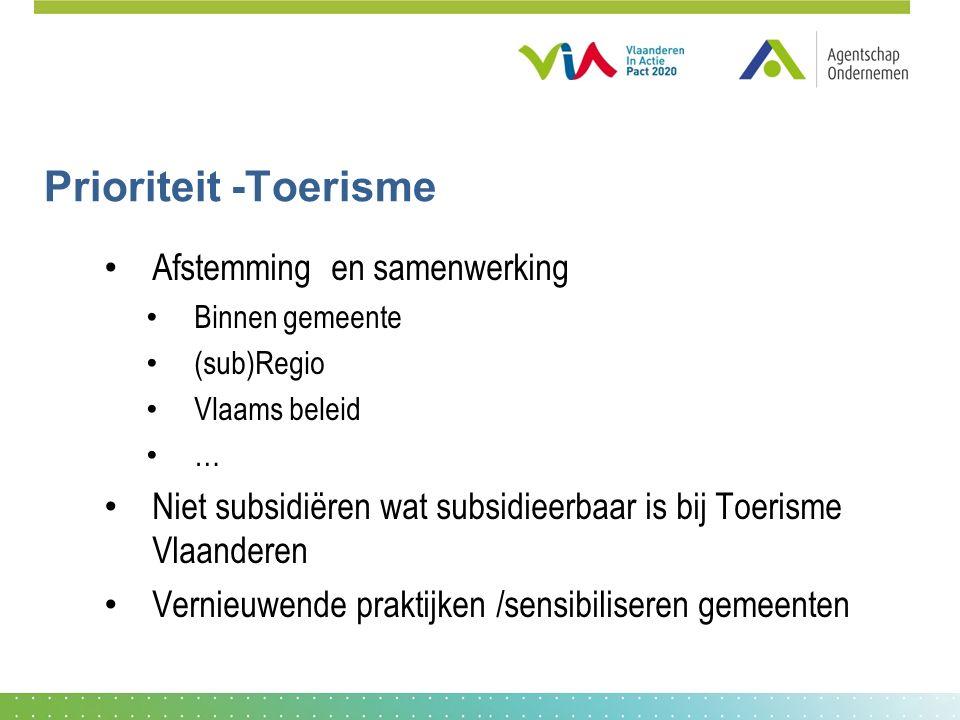 Prioriteit -Toerisme Afstemming en samenwerking Binnen gemeente (sub)Regio Vlaams beleid … Niet subsidiëren wat subsidieerbaar is bij Toerisme Vlaanderen Vernieuwende praktijken /sensibiliseren gemeenten