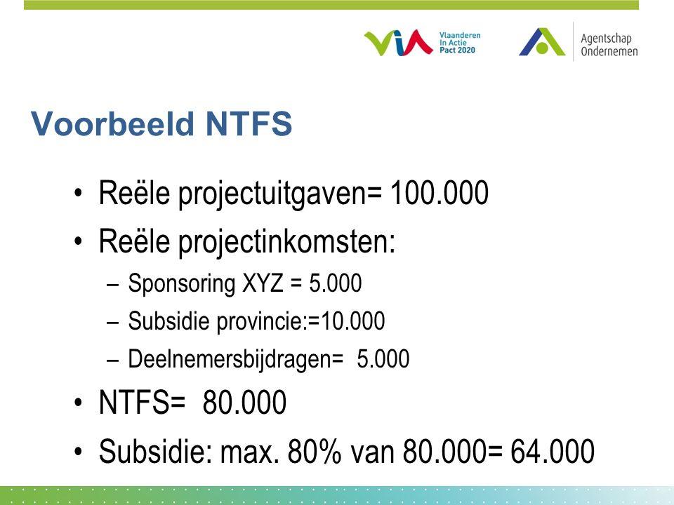 Voorbeeld NTFS Reële projectuitgaven= 100.000 Reële projectinkomsten: –Sponsoring XYZ = 5.000 –Subsidie provincie:=10.000 –Deelnemersbijdragen= 5.000 NTFS= 80.000 Subsidie: max.