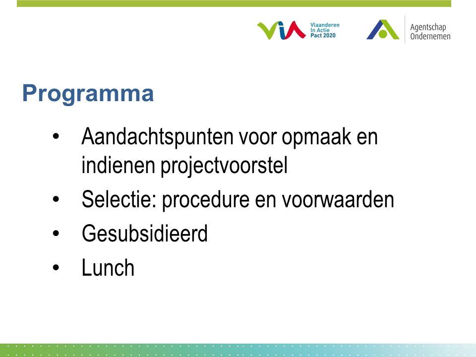 Programma Aandachtspunten voor opmaak en indienen projectvoorstel Selectie: procedure en voorwaarden Gesubsidieerd Lunch