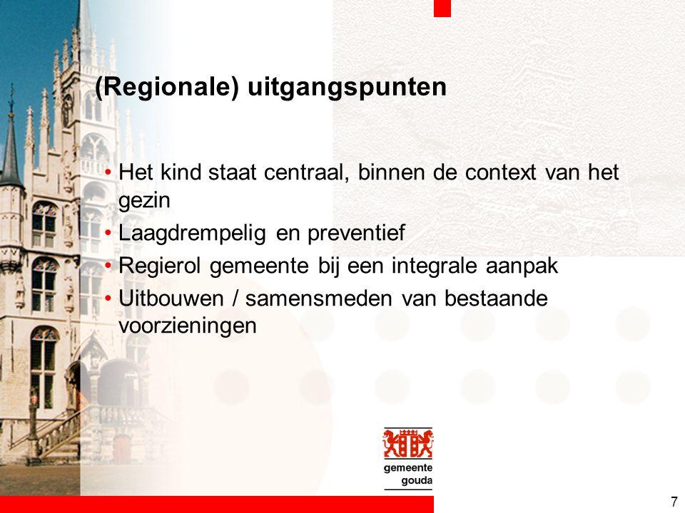7 (Regionale) uitgangspunten Het kind staat centraal, binnen de context van het gezin Laagdrempelig en preventief Regierol gemeente bij een integrale aanpak Uitbouwen / samensmeden van bestaande voorzieningen
