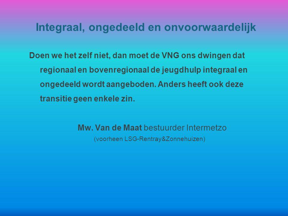 Doen we het zelf niet, dan moet de VNG ons dwingen dat regionaal en bovenregionaal de jeugdhulp integraal en ongedeeld wordt aangeboden.