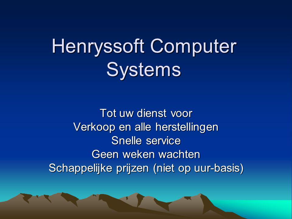 Henryssoft Computer Systems Tot uw dienst voor Verkoop en alle herstellingen Snelle service Geen weken wachten Schappelijke prijzen (niet op uur-basis)