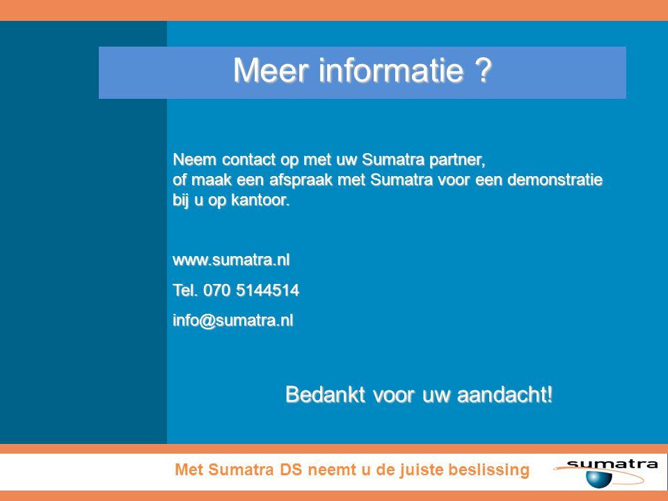 Meer informatie ? Neem contact op met uw Sumatra partner, of maak een afspraak met Sumatra voor een demonstratie bij u op kantoor. www.sumatra.nl Tel.