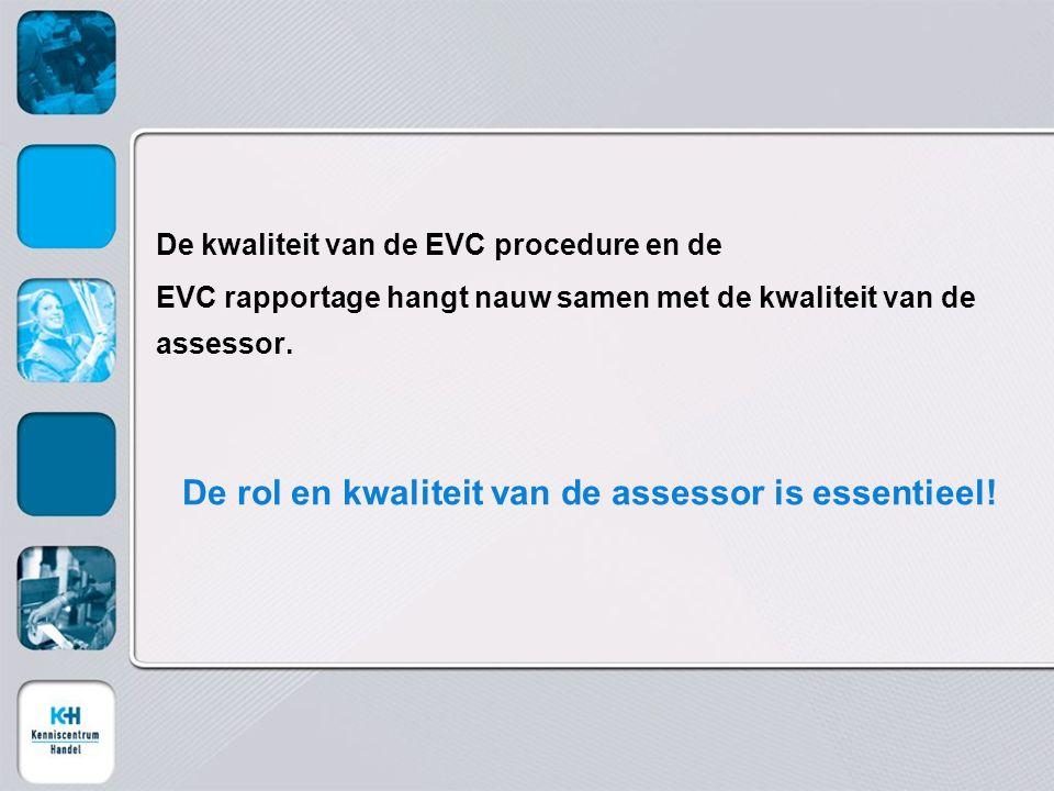 De kwaliteit van de EVC procedure en de EVC rapportage hangt nauw samen met de kwaliteit van de assessor. De rol en kwaliteit van de assessor is essen