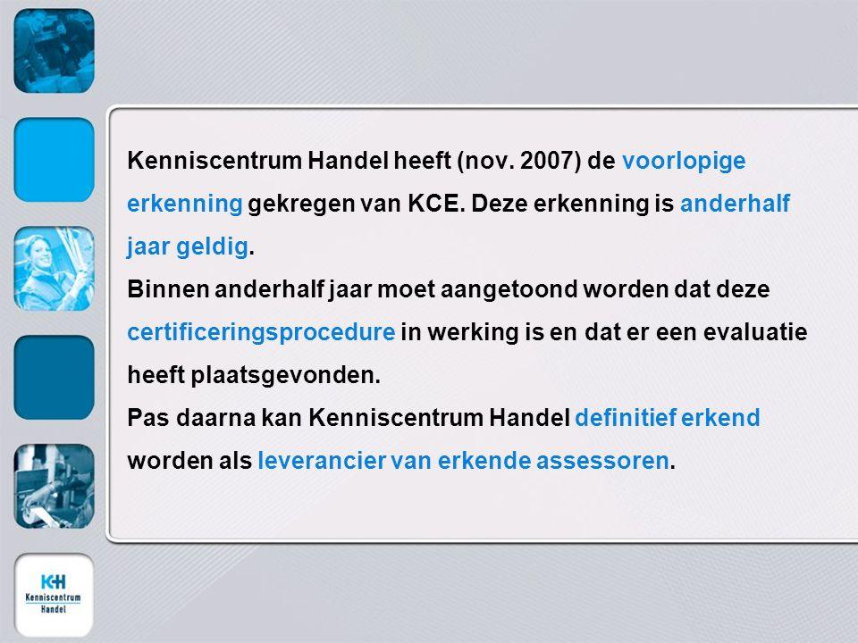 Kenniscentrum Handel heeft (nov. 2007) de voorlopige erkenning gekregen van KCE. Deze erkenning is anderhalf jaar geldig. Binnen anderhalf jaar moet a