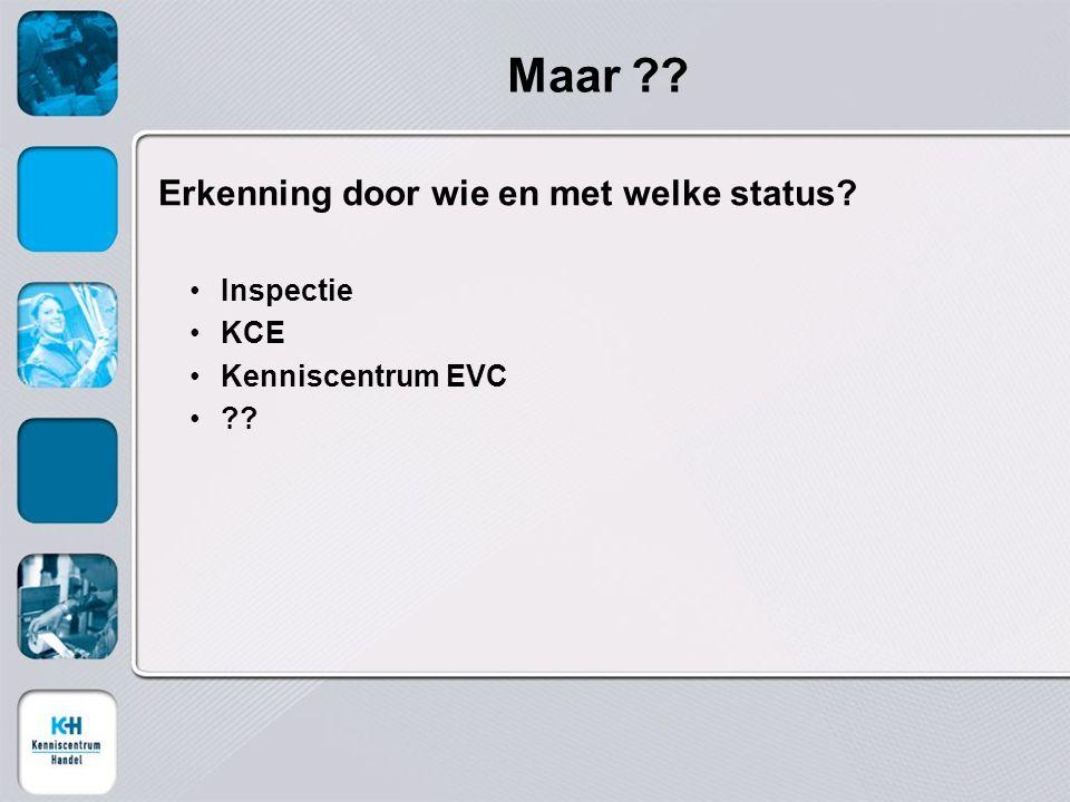 Maar Erkenning door wie en met welke status Inspectie KCE Kenniscentrum EVC