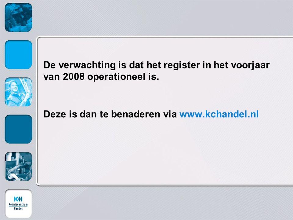 De verwachting is dat het register in het voorjaar van 2008 operationeel is. Deze is dan te benaderen via www.kchandel.nl