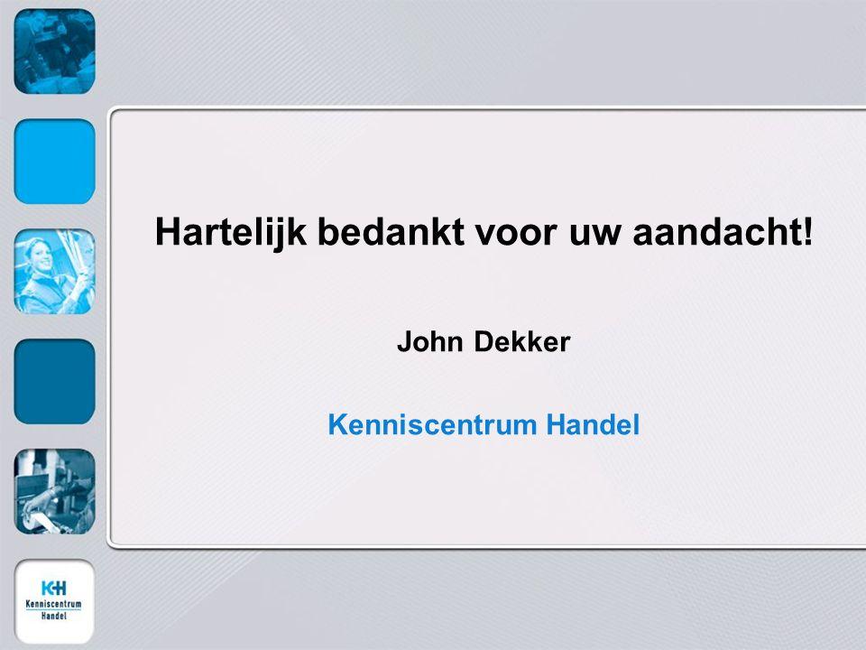 Hartelijk bedankt voor uw aandacht! John Dekker Kenniscentrum Handel