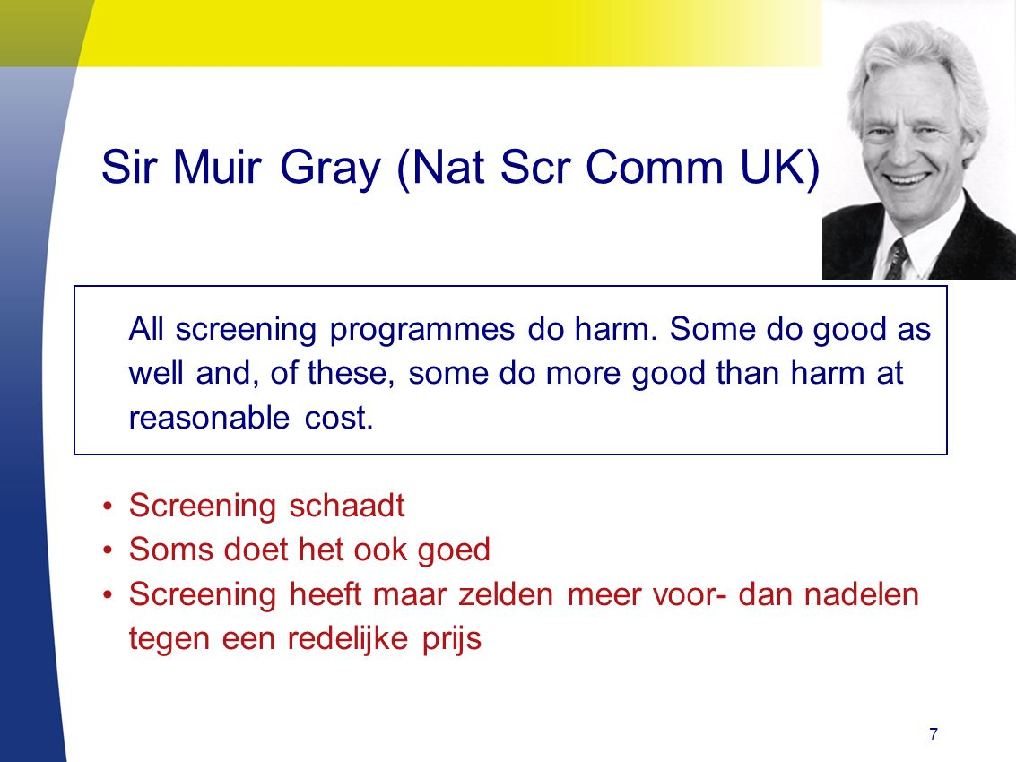 7 Sir Muir Gray (Nat Scr Comm UK) All screening programmes do harm.