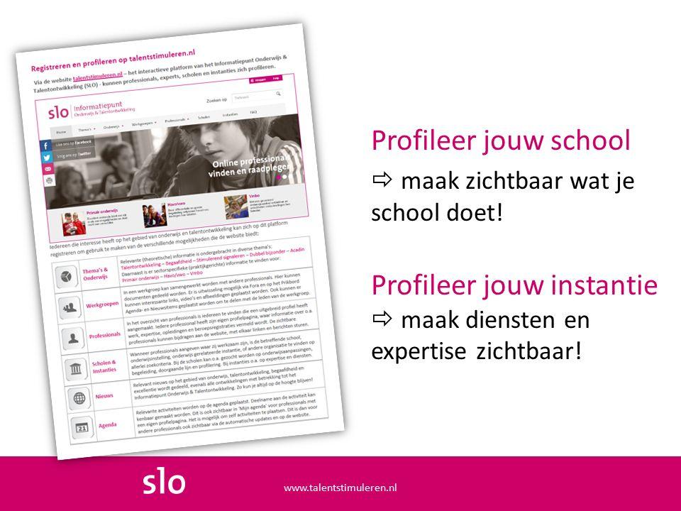 Profileer jouw school  maak zichtbaar wat je school doet! Profileer jouw instantie  maak diensten en expertise zichtbaar! www.talentstimuleren.nl