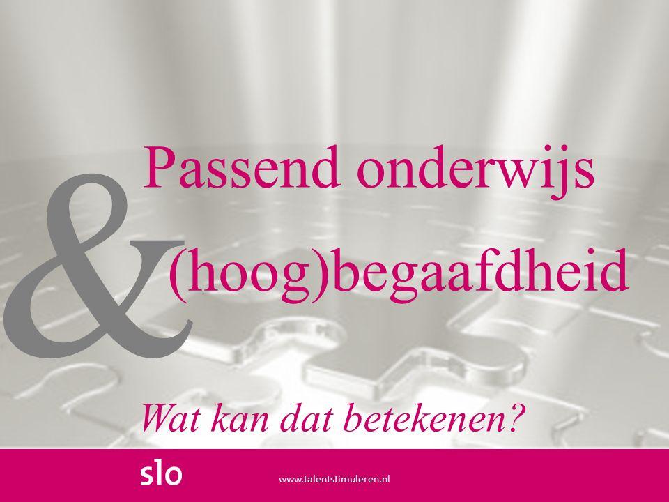 & Passend onderwijs www.talentstimuleren.nl (hoog)begaafdheid Wat kan dat betekenen?