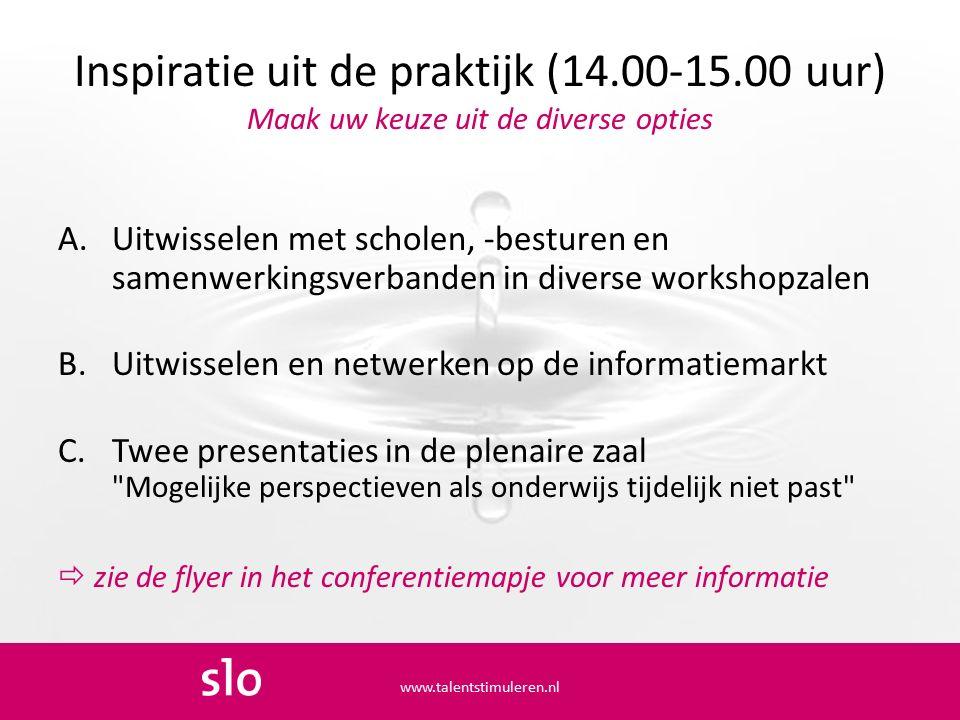 Inspiratie uit de praktijk (14.00-15.00 uur) Maak uw keuze uit de diverse opties A.Uitwisselen met scholen, -besturen en samenwerkingsverbanden in div