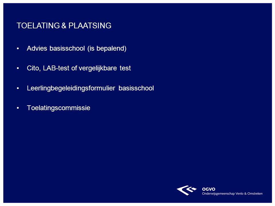 Advies basisschool (is bepalend) Cito, LAB-test of vergelijkbare test Leerlingbegeleidingsformulier basisschool Toelatingscommissie TOELATING & PLAATSING
