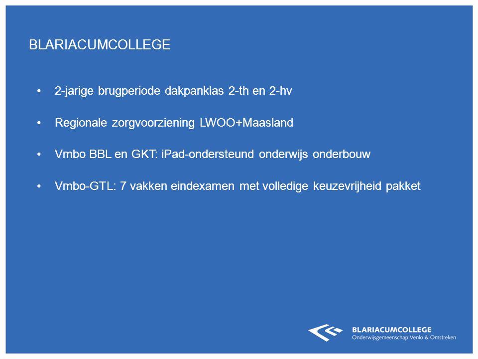 2-jarige brugperiode dakpanklas 2-th en 2-hv Regionale zorgvoorziening LWOO+Maasland Vmbo BBL en GKT: iPad-ondersteund onderwijs onderbouw Vmbo-GTL: 7 vakken eindexamen met volledige keuzevrijheid pakket BLARIACUMCOLLEGE