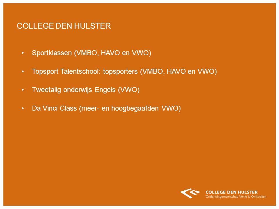 Sportklassen (VMBO, HAVO en VWO) Topsport Talentschool: topsporters (VMBO, HAVO en VWO) Tweetalig onderwijs Engels (VWO) Da Vinci Class (meer- en hoogbegaafden VWO) COLLEGE DEN HULSTER